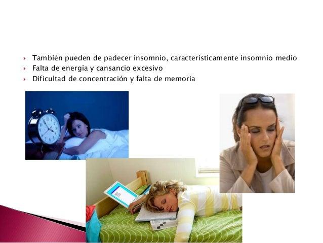  También pueden de padecer insomnio, característicamente insomnio medio Falta de energía y cansancio excesivo Dificulta...