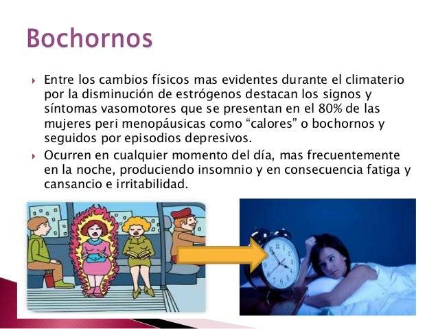  Entre los cambios físicos mas evidentes durante el climateriopor la disminución de estrógenos destacan los signos ysínto...