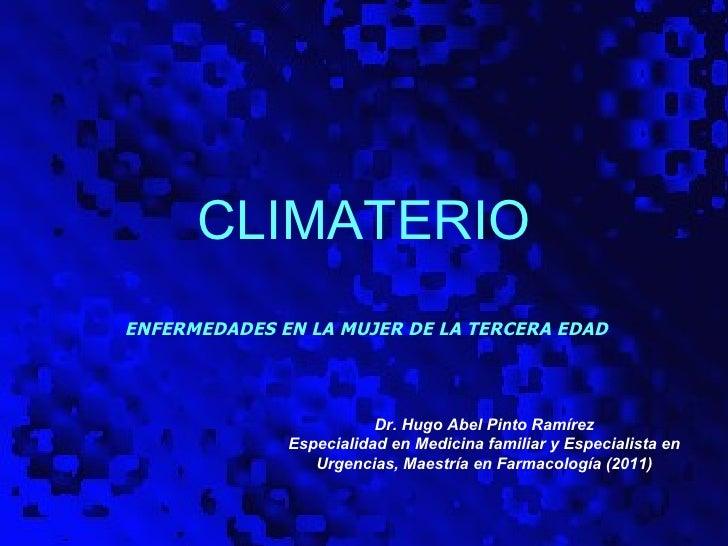 CLIMATERIOENFERMEDADES EN LA MUJER DE LA TERCERA EDAD                         Dr. Hugo Abel Pinto Ramírez              Esp...