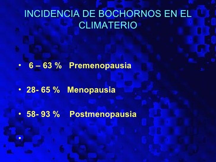 INCIDENCIA DE BOCHORNOS EN EL              CLIMATERIO• 6 – 63 % Premenopausia• 28- 65 % Menopausia• 58- 93 %   Postmenopau...