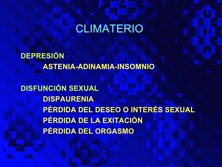CLIMATERIODEPRESIÓN    ASTENIA-ADINAMIA-INSOMNIODISFUNCIÓN SEXUAL     DISPAURENIA     PÉRDIDA DEL DESEO O INTERÉS SEXUAL  ...