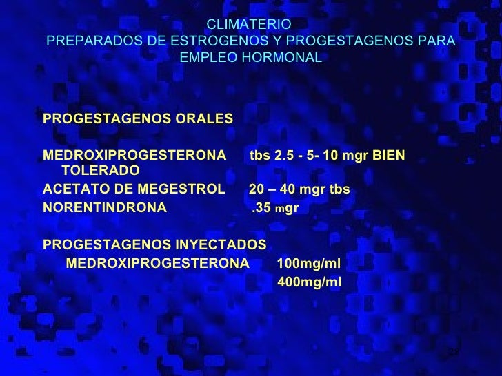 CLIMATERIOPREPARADOS DE ESTROGENOS Y PROGESTAGENOS PARA               EMPLEO HORMONALPROGESTAGENOS ORALESMEDROXIPROGESTERO...
