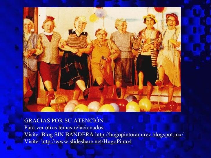 GRACIAS POR SU ATENCIÓNPara ver otros temas relacionados:Visite: Blog SIN BANDERA http://hugopintoramirez.blogspot.mx/Visi...