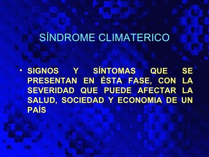 SÍNDROME CLIMATERICO• SIGNOS   Y   SÍNTOMAS  QUE      SE  PRESENTAN EN ÉSTA FASE, CON     LA  SEVERIDAD QUE PUEDE AFECTAR ...