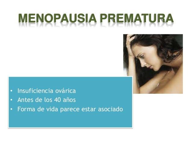 MENOPAUSIA PREMATURA  • Insuficiencia ovárica • Antes de los 40 años • Forma de vida parece estar asociado