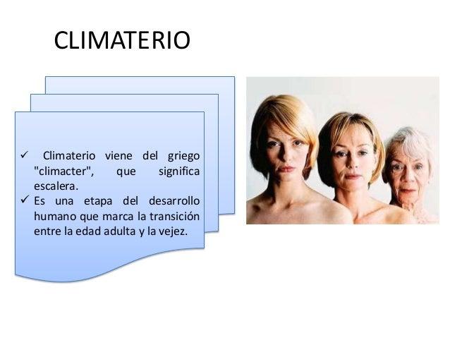 """CLIMATERIO    Climaterio viene del griego """"climacter"""", que significa escalera.  Es una etapa del desarrollo humano que m..."""