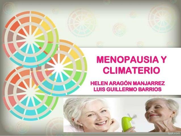 MENOPAUSIA Y CLIMATERIO HELEN ARAGÓN MANJARREZ LUIS GUILLERMO BARRIOS