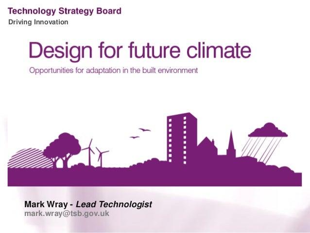 Driving Innovation    Mark Wray - Lead Technologist    mark.wray@tsb.gov.uk