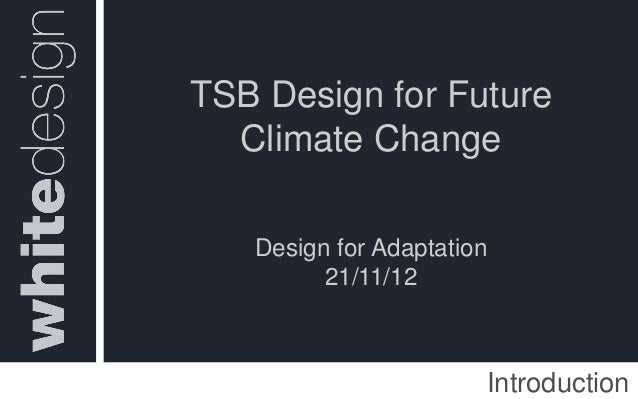 TSB Design for Future  Climate Change   Design for Adaptation         21/11/12                       Introduction