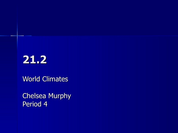 21.2 World Climates Chelsea Murphy Period 4