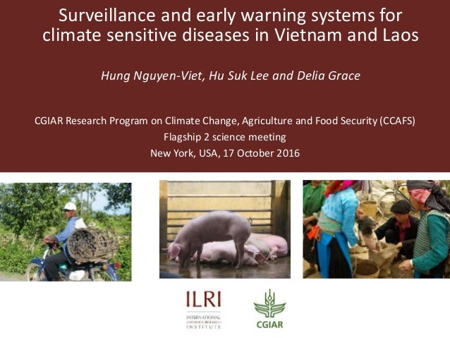Surveillance and early warning systems for climate sensitive diseases in Vietnam and Laos Hung Nguyen-Viet, Hu Suk Lee and...