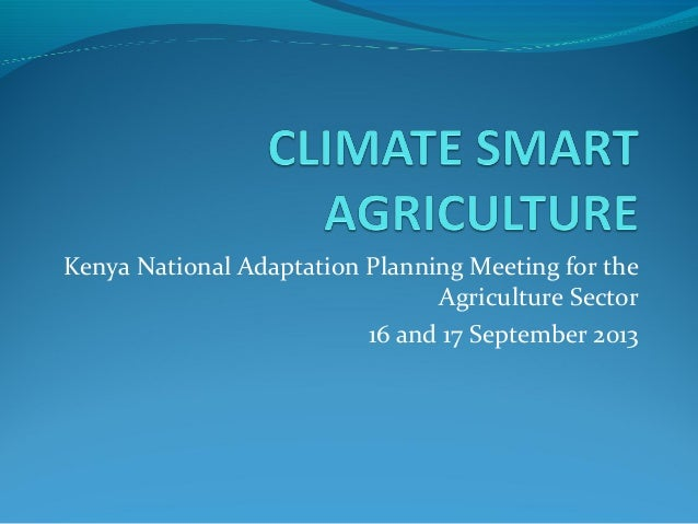 Kenya National Adaptation Planning Meeting for the Agriculture Sector 16 and 17 September 2013