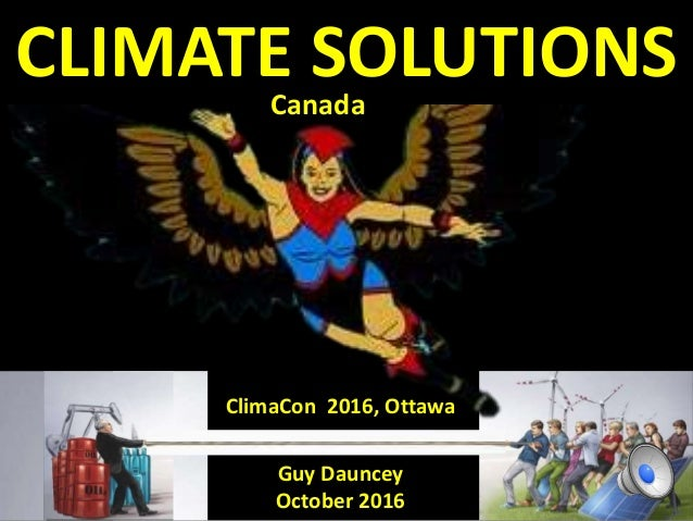 Guy Dauncey October 2016 CLIMATE SOLUTIONS ClimaCon 2016, Ottawa Canada