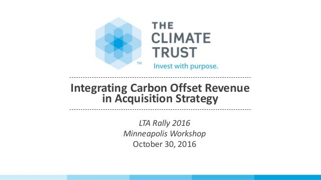 Integrating Carbon Offset Revenue in Acquisition Strategy LTA Rally 2016 Minneapolis Workshop October 30, 2016