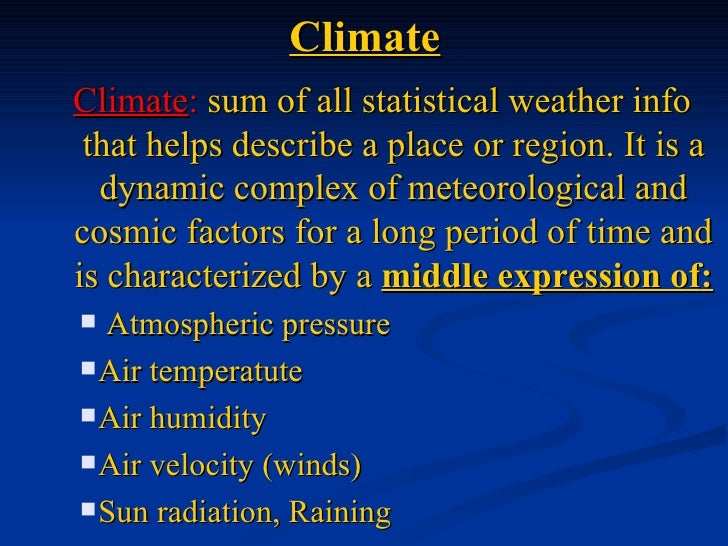 ClimateClimate: sum of all statistical weather info that helps describe a place or region. It is a  dynamic complex of met...
