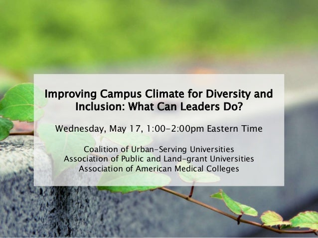 Improving Campus Climate for Diversity and Inclusion: What Can Leaders Do? Wednesday, May 17, 1:00-2:00pm Eastern Time Coa...