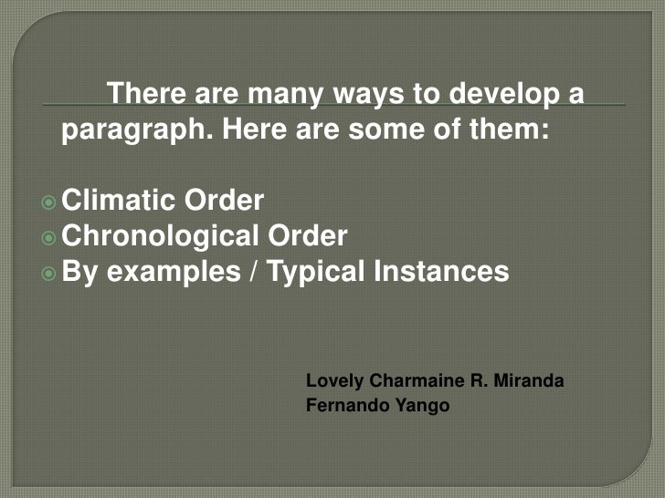 There are many ways to develop a paragraph. Hereare some of them:<br />Climatic Order<br />Chronological Order<br />By exa...