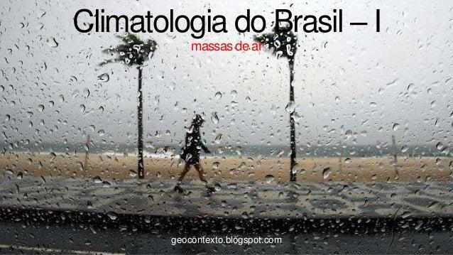 Climatologia do Brasil – I            massas de ar        geocontexto.blogspot.com