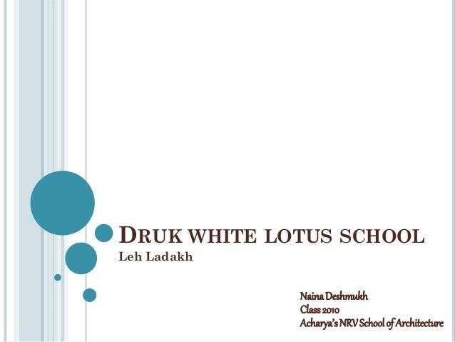 DRUK WHITE LOTUS SCHOOL Leh Ladakh NainaDeshmukh Class2010 Acharya'sNRVSchoolof Architecture