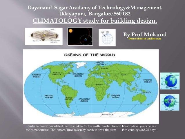 Dayanand Sagar Acadamy of Technology&Management. Udayapura, Bangalore 560 082 CLIMATOLOGY study for building design. By Pr...