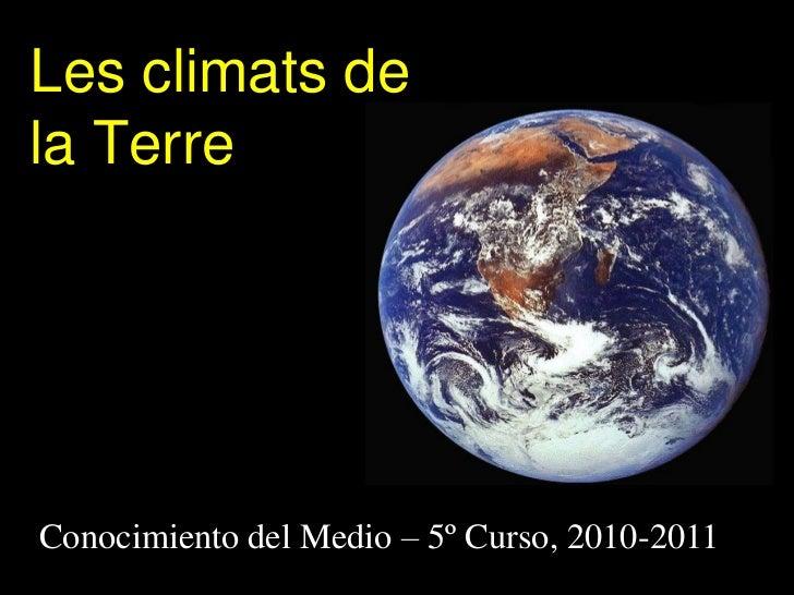 Les climats dela TerreConocimiento del Medio – 5º Curso, 2010-2011