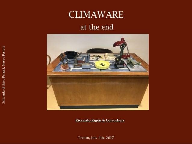 CLIMAWARE at the end Riccardo Rigon & Coworkers Trento, July 4th, 2017 ScrivaniadiEnzoFerrari,MuseoFerrari
