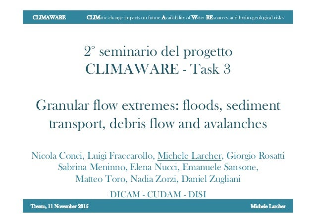 2° seminario del progetto CLIMAWARE - Task 3 Granular flow extremes: floods, sediment transport, debris flow and avalanche...