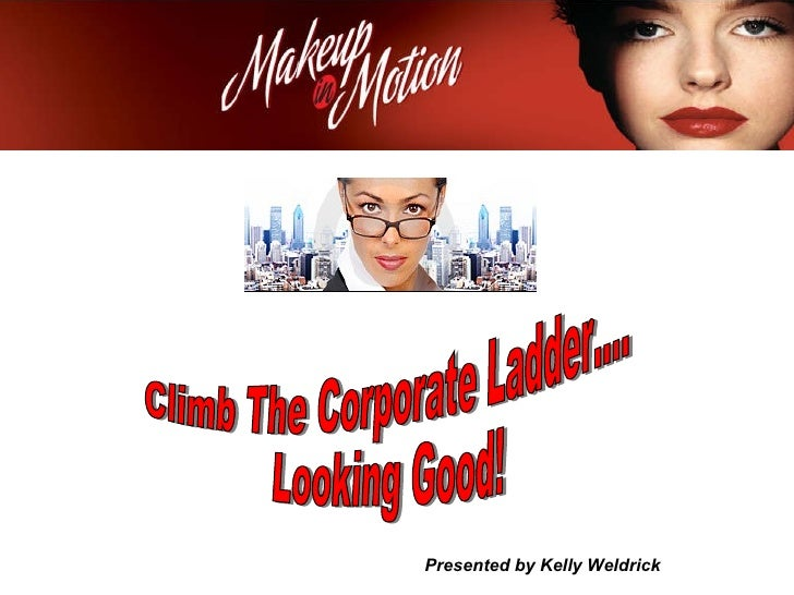 Climb The Corporate Ladder.... Looking Good! Presented by Kelly Weldrick