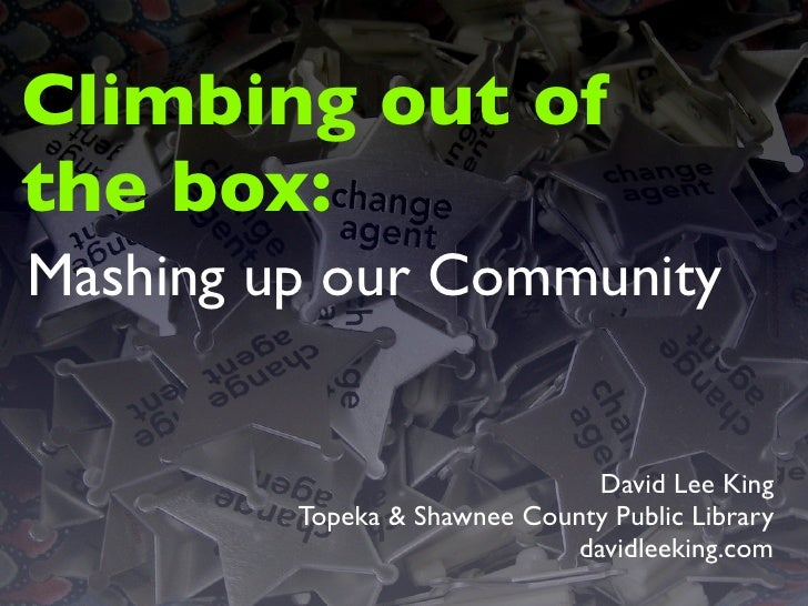 Climbing out of the box: Mashing up our Community                                   David Lee King          Topeka  Shawne...