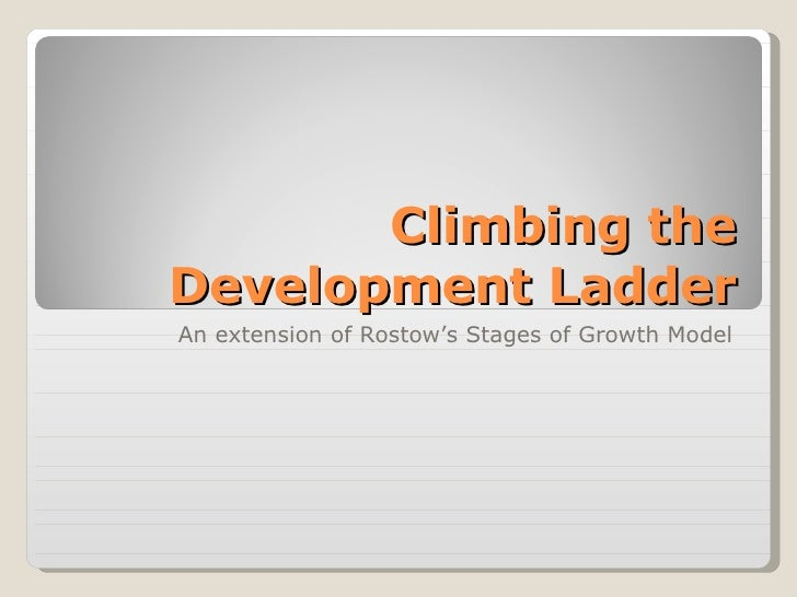 Climbing the Development Ladder An extension of Rostow's Stages of Growth Model