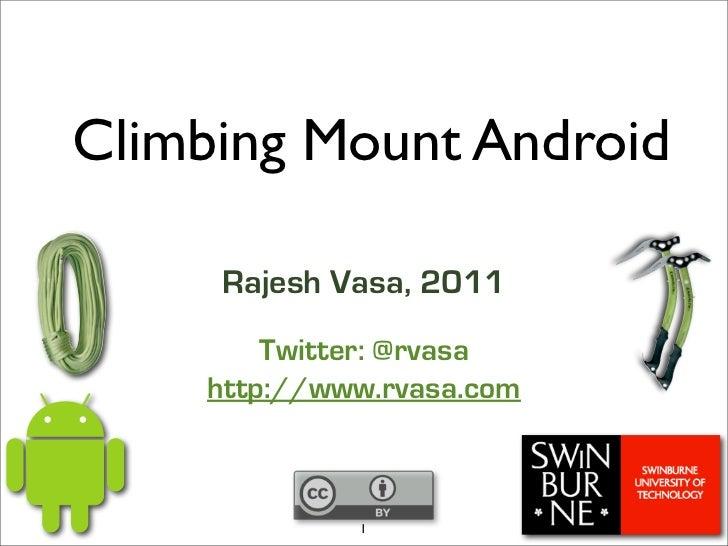 Climbing Mount Android     Rajesh Vasa, 2011        Twitter: @rvasa    http://www.rvasa.com             1