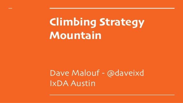 Climbing Strategy Mountain Dave Malouf - @daveixd IxDA Austin