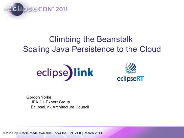 Climbing the Beanstalk  Scaling Java Persistence to the Cloud Gordon Yorke JPA 2.1 Expert Group EclipseLink Architecture C...