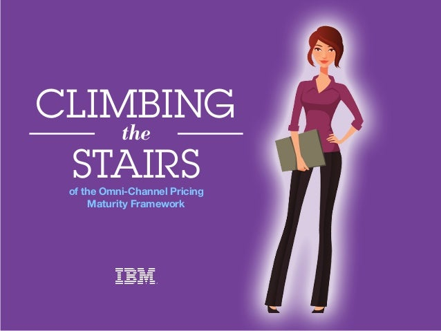 of the Omni-Channel Pricing Maturity Framework CLIMBING the STAIRS