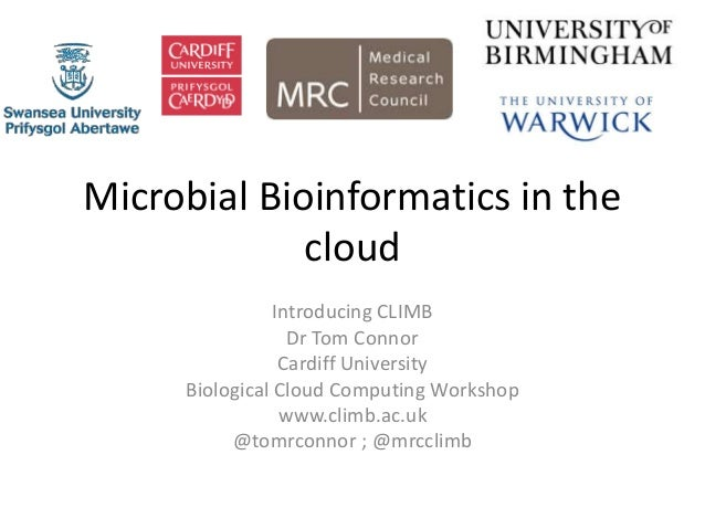 Microbial Bioinformatics in the cloud Introducing CLIMB Dr Tom Connor Cardiff University Biological Cloud Computing Worksh...