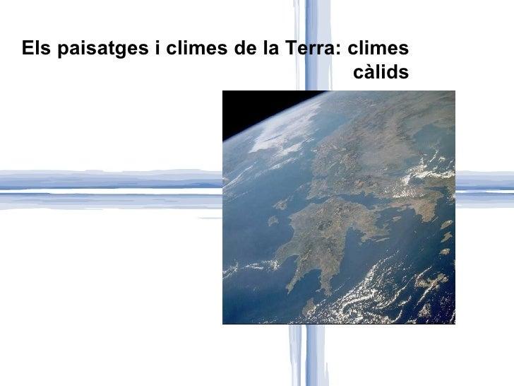 Els paisatges i climes de la Terra: climes càlids