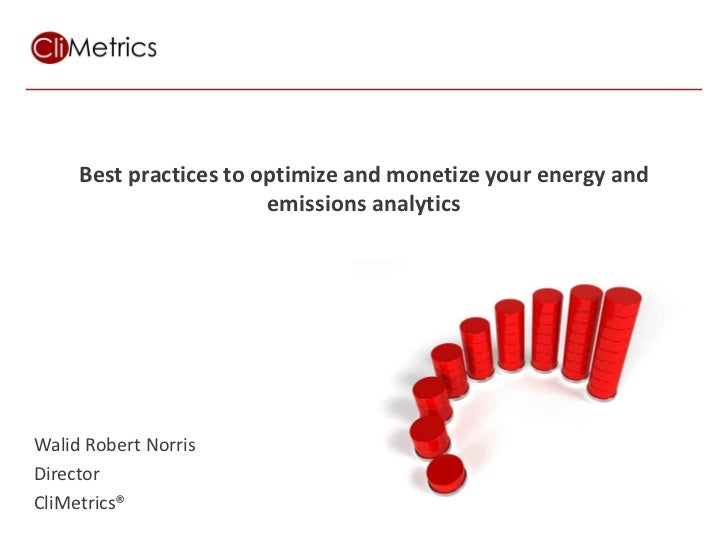 Best practices to optimize and monetize your energy and                        emissions analyticsWalid Robert NorrisDirec...