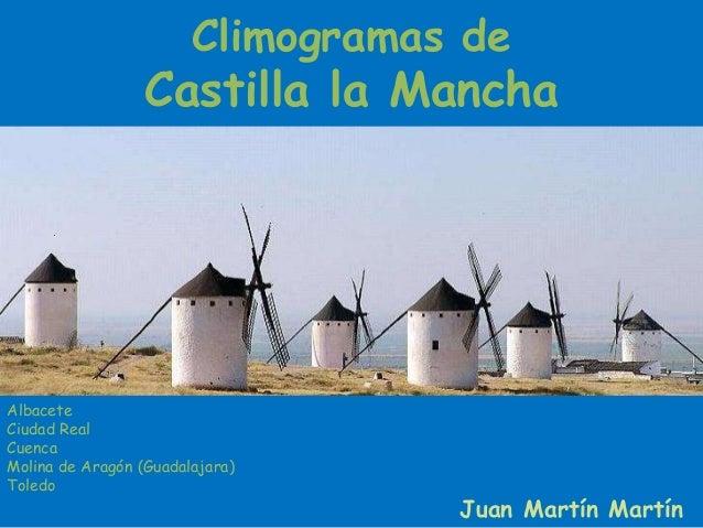 Climogramas de Castilla la Mancha Albacete Ciudad Real Cuenca Molina de Aragón (Guadalajara) Toledo Juan Martín Martín