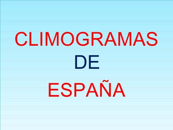 <ul><li>CLIMOGRAMAS  DE   </li></ul><ul><li>ESPAÑA </li></ul>