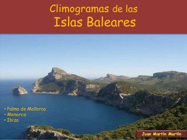 Climogramas de las Islas Baleares Juan Martín Martín • Palma de Mallorca • Menorca • Ibiza