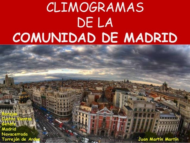 CLIMOGRAMAS           DE LA    COMUNIDAD DE MADRIDBarajasCuatro VientosGetafeMadridNavacerradaTorrejón de Ardoz   Juan Mar...