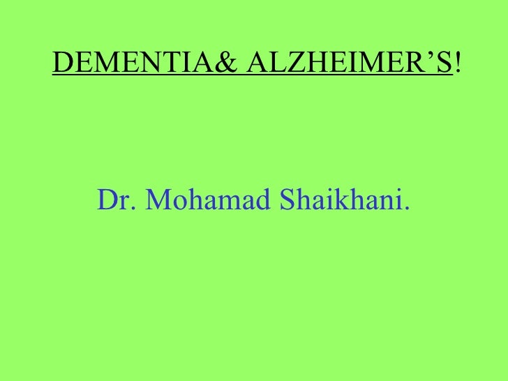 DEMENTIA& ALZHEIMER'S ! Dr. Mohamad Shaikhani.