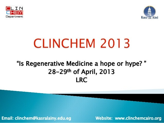 """Is Regenerative Medicine a hope or hype? ""                 28-29th of April, 2013                          LRCEmail: clin..."