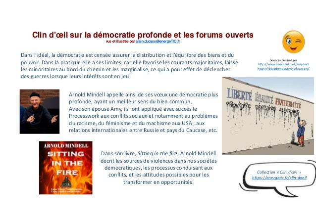 Clin d'œil sur la démocratie profonde et les forums ouverts vus et illustrés par alain.ducass@energeTIC.fr Arnold Mindell ...