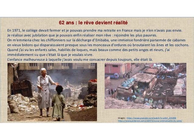 Images : https://www.youtube.com/watch?v=aYoT_ZHld98 https://www.pinterest.com/cb6973/soeur-emmanuelle-du-caire/ 62 ans : ...