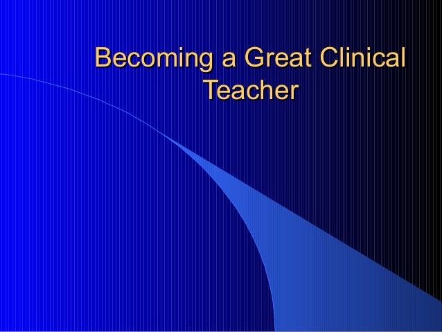 Becoming a Great Clinical Teacher