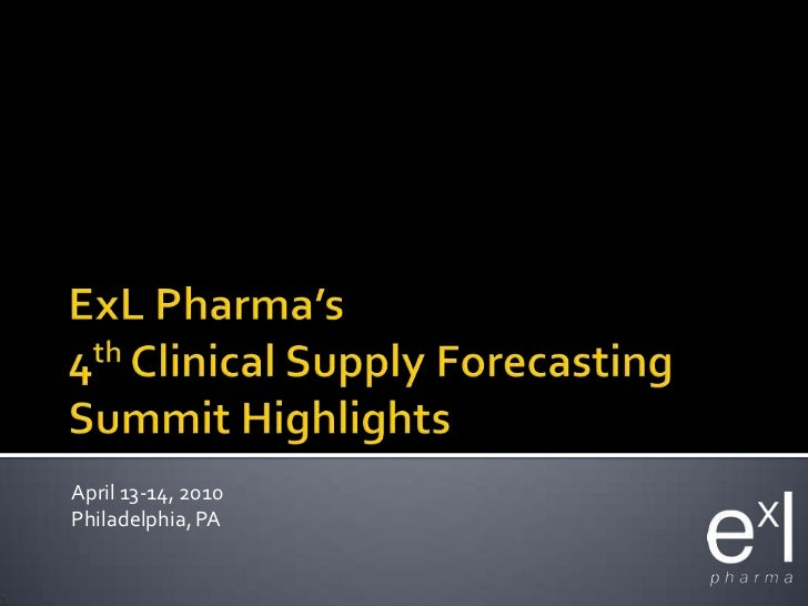 ExLPharma's4th Clinical Supply Forecasting Summit Highlights<br />April 13-14, 2010<br />Philadelphia, PA<br />