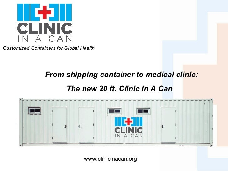 Customized Containers for Global Health  www.clinicinacan.org From shipping container to medical clinic:  The new 20 ft. C...