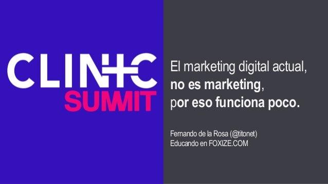 El marketing digital actual, no es marketing, por eso funciona poco. Fernando de la Rosa (@titonet) Educando en FOXIZE.COM