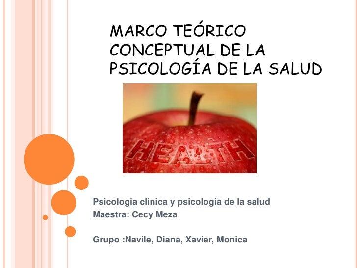 MARCO TEÓRICO CONCEPTUAL DE LA PSICOLOGÍA DE LA SALUD<br />Psicologiaclinica y psicologia de la salud<br />Maestra: Cecy M...